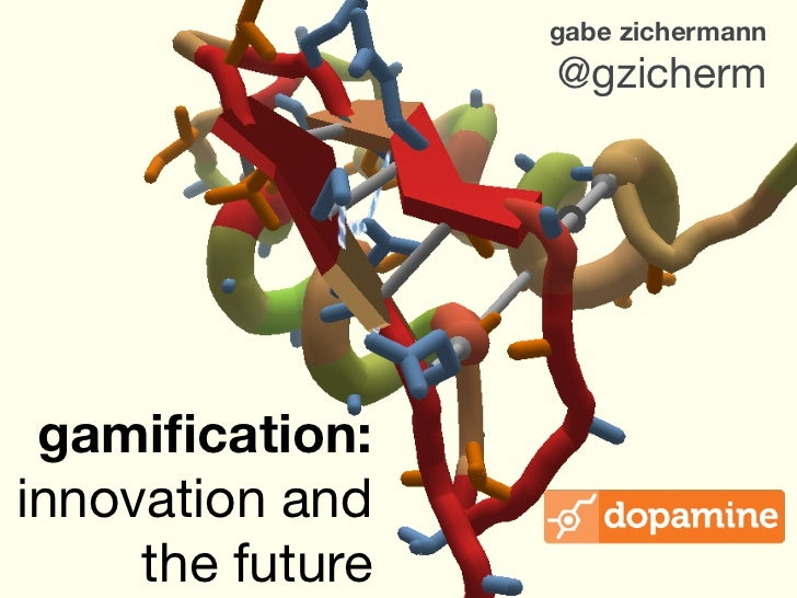 gabe zichermann                  @gzicherm               gamification:innovation and     the future