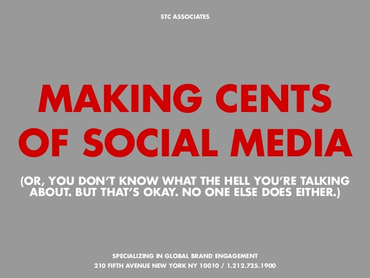 STC ASSOCIATES MAKING CENTSOF SOCIAL MEDIA(OR, YOU DON'T KNOW WHAT THE HELL YOU'RE TALKING  ABOUT. BUT THAT'S OKAY. NO ONE...