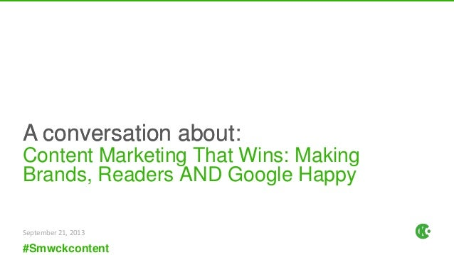 A conversation aboutA conversation about: #Smwckcontent Content Marketing That Wins: Making Brands, Readers AND Google Hap...