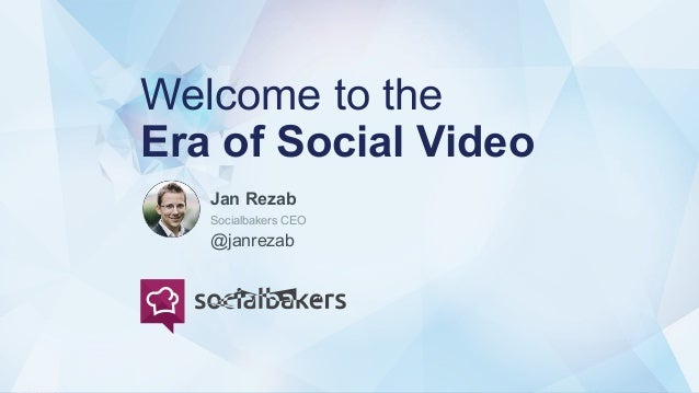 @socialbakers at Welcome to the Era of Social Video Jan Rezab @janrezab Socialbakers CEO