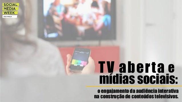 o engajamento da audiência interativa na construção de conteúdos televisivos. mídias sociais: TV aberta e