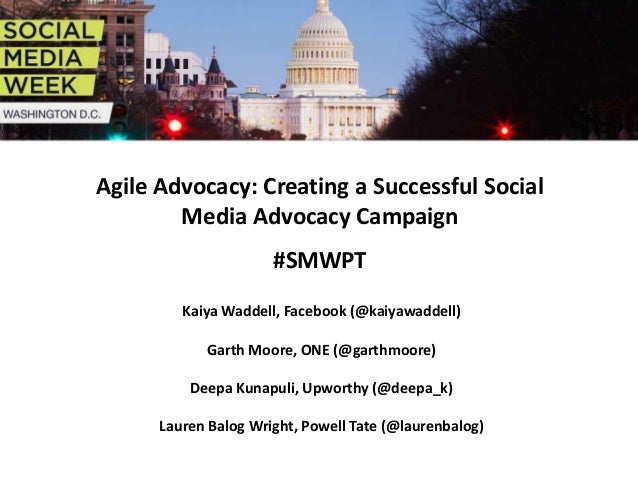 Agile Advocacy: Creating a Successful Social        Media Advocacy Campaign                      #SMWPT         Kaiya Wadd...