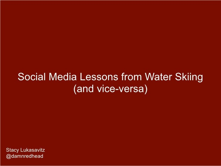 Social Media Lessons from Water Skiing               (and vice-versa)Stacy Lukasavitz@damnredhead