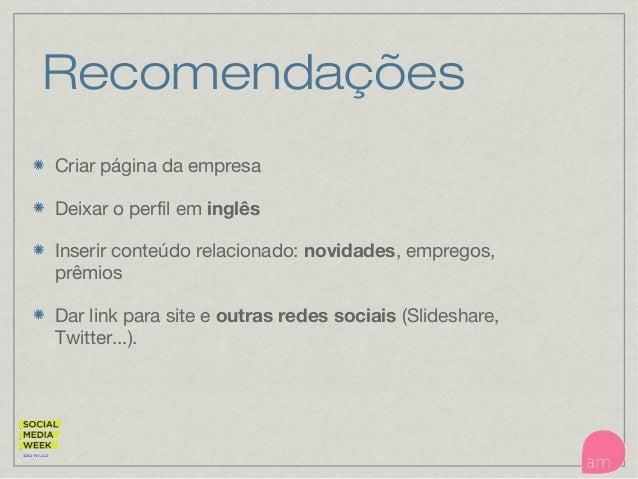 Recomendações Criar página da empresa Deixar o perfil em inglês Inserir conteúdo relacionado: novidades, empregos, prêmios...
