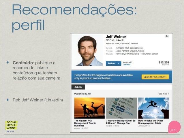 Recomendações: perfil Conteúdo: publique e recomende links e conteúdos que tenham relação com sua carreira Ref: Jeff Weine...