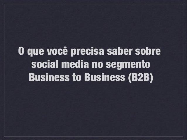 O que você precisa saber sobre social media no segmento Business to Business (B2B)