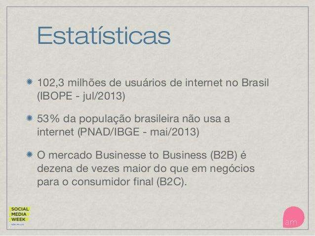 Estatísticas 102,3 milhões de usuários de internet no Brasil (IBOPE - jul/2013) 53% da população brasileira não usa a inte...