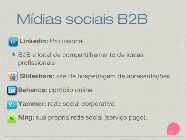 Mídias sociais B2B Linkedin: Profissional B2B e local de compartilhamento de ideias profissionais Slideshare: site de hosp...