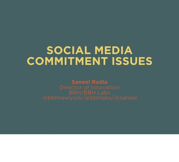 SOCIAL MEDIA COMMITMENT ISSUES           Saneel Radia       Director of Innovation          BBH/BBH Labs   @bbhnewyork/@bb...