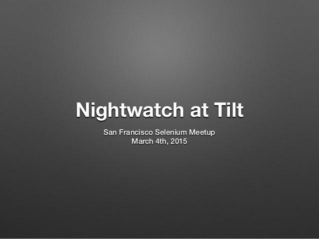 Nightwatch at Tilt San Francisco Selenium Meetup March 4th, 2015