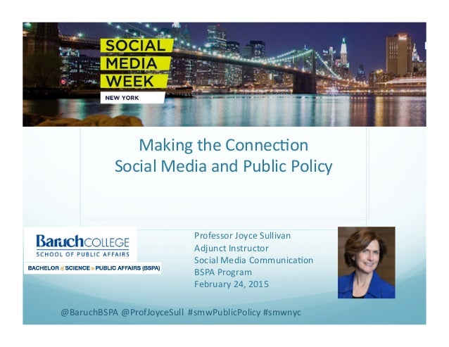 Making	   the	   Connec.on	    Social	   Media	   and	   Public	   Policy	    Professor	   Joyce	   Sullivan	    Adjunct	 ...