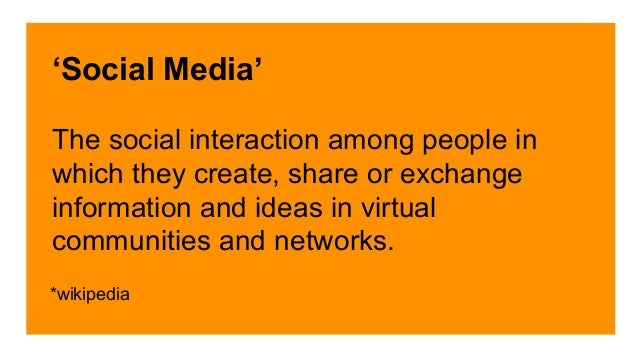 'Social Media'  The social interaction among people in  which they create, share or exchange  information and ideas in vir...