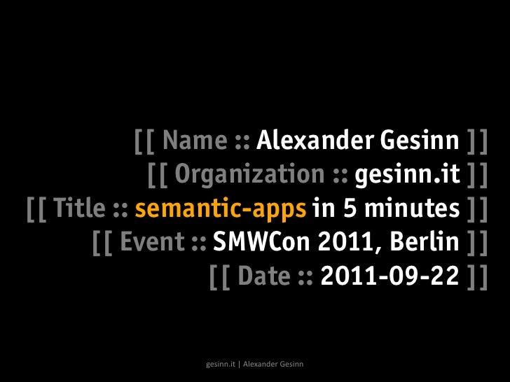 [[ Name :: Alexander Gesinn ]]             [[ Organization :: gesinn.it ]][[ Title :: semantic-apps in 5 minutes ]]       ...