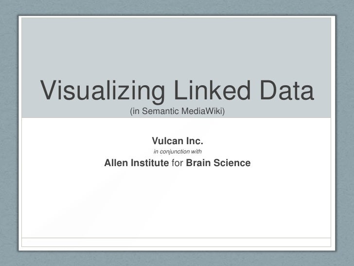 Visualizing Linked Data          (in Semantic MediaWiki)               Vulcan Inc.                in conjunction with     ...