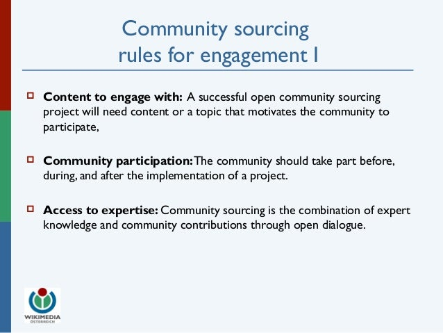 Community sourcing  rules for engagement I   Content to engage with: A successful open community sourcing  project will n...