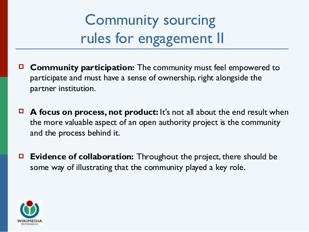 Community sourcing  rules for engagement II   Community participation: The community must feel empowered to  participate ...