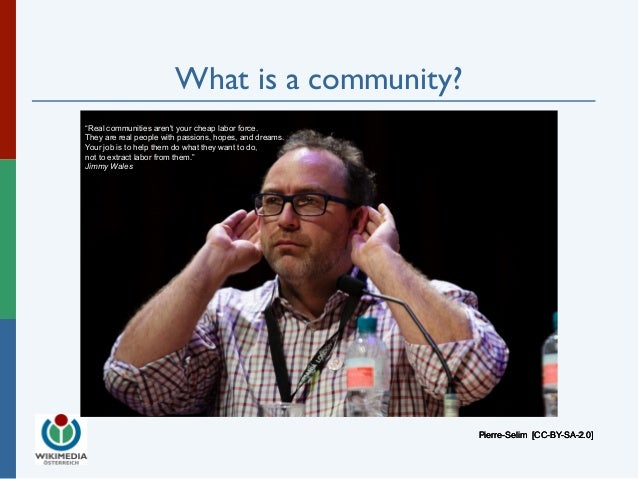 """What is a community?  Pierre-Selim PPiieerrrree--SSeelliimm [[[CCCCCC---BBBYYY---SSSAAA---222...000]]]  """"Real communities ..."""