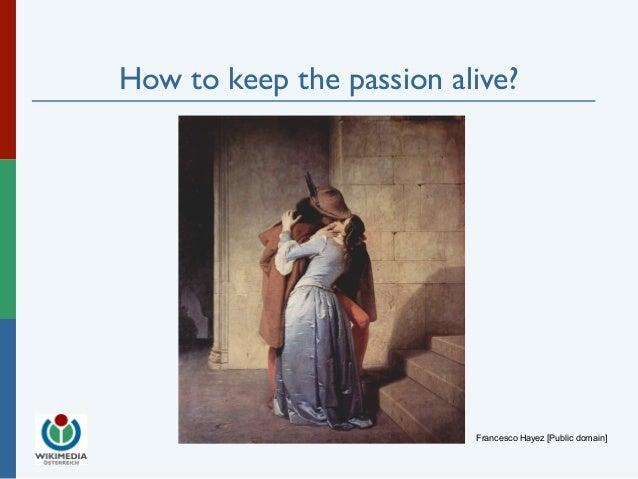 How to keep the passion alive?  Francesco Hayez [Public domain]