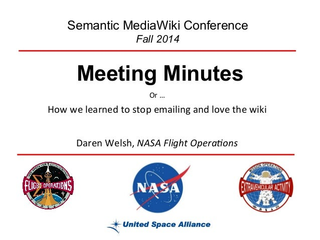 Semantic MediaWiki Conference  Fall 2014  Meeting Minutes  Or  …  How  we  learned  to  stop  emailing  and  love  the  wi...