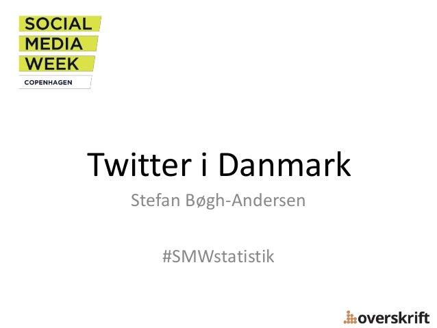 Twitter i Danmark Stefan Bøgh-Andersen #SMWstatistik