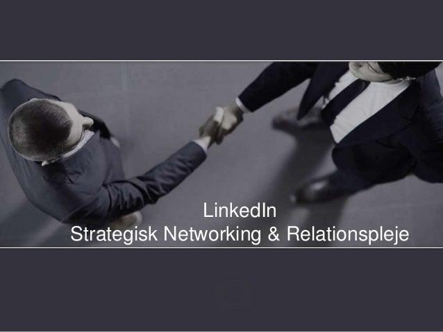 • Lav Forside • Tilføj logo • Tilføj hashtag • Kontaktside (afslutning) LinkedIn Strategisk Networking & Relationspleje