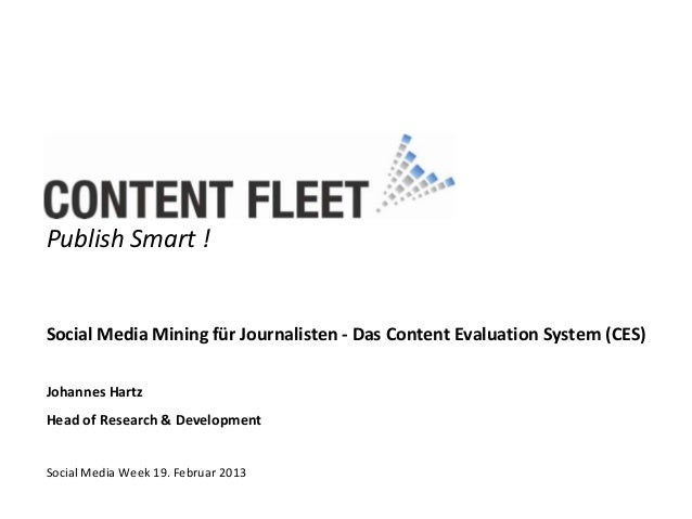 Publish Smart !Social Media Mining für Journalisten - Das Content Evaluation System (CES)Johannes HartzHead of Research & ...