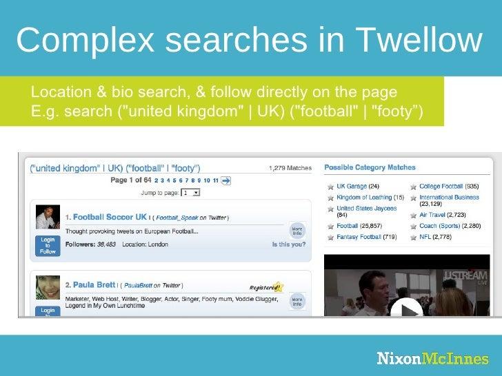 "Complex searches in Twellow Location & bio search, & follow directly on the page E.g. search (""united kingdom""  ..."