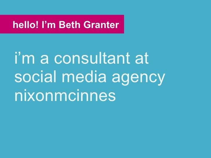i'm a consultant at social media agency nixonmcinnes hello! I'm Beth Granter