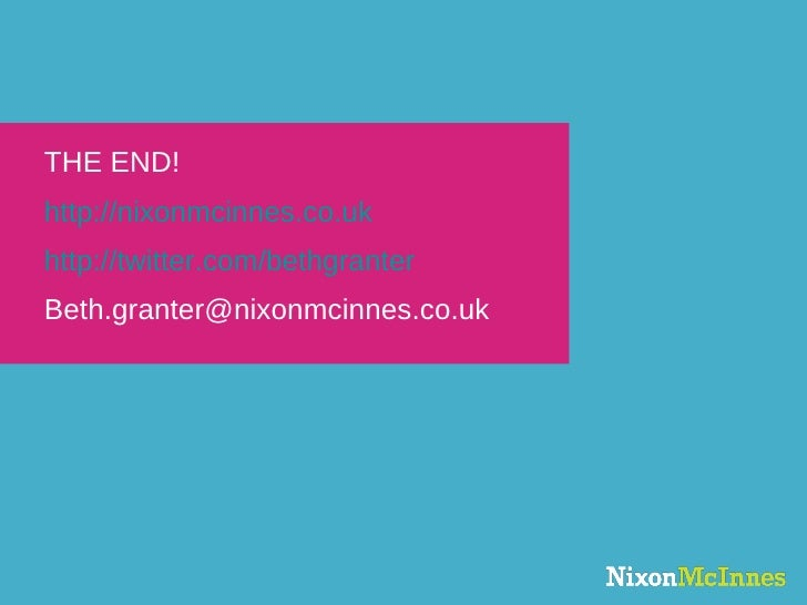 THE END! http://nixonmcinnes.co.uk http://twitter.com/bethgranter [email_address]