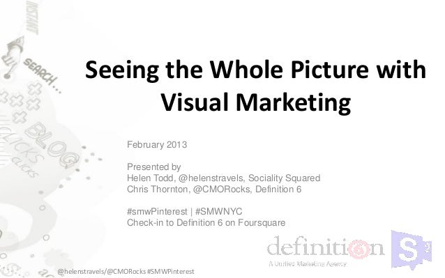 Seeing the Whole Picture with             Visual Marketing                   February 2013                   Presented by ...