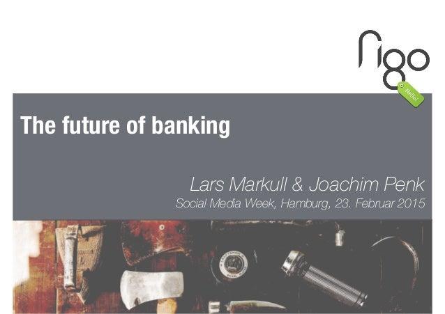 1 The future of banking Lars Markull & Joachim Penk Social Media Week, Hamburg, 23. Februar 2015