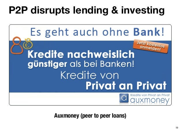 19 P2P disrupts lending & investing Auxmoney (peer to peer loans)