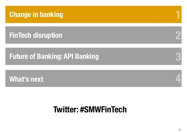 2 FinTech disruption Change in banking 1 2 33 4 5 6 Future of Banking: API Banking API in practice 3 4What's next 4 Twitte...