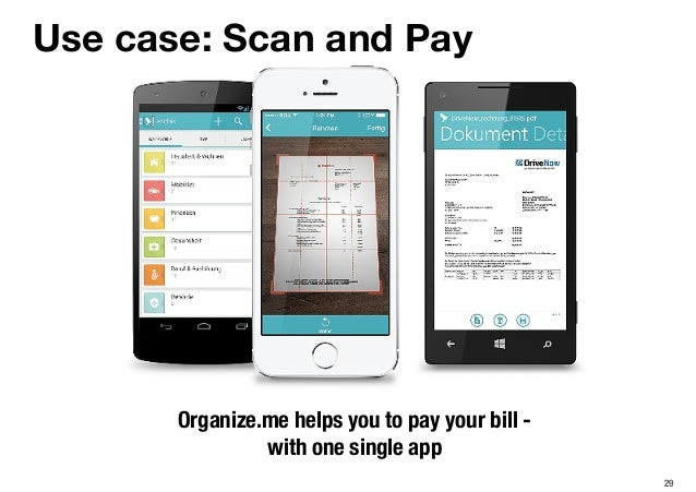 29 Use case: Scan and Pay Organize.me helps you to pay your bill - with one single app