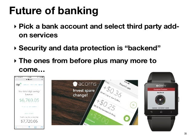 """35 Future of banking ‣ Pick a bank account and select third party add- on services ‣ Security and data protection is """"back..."""