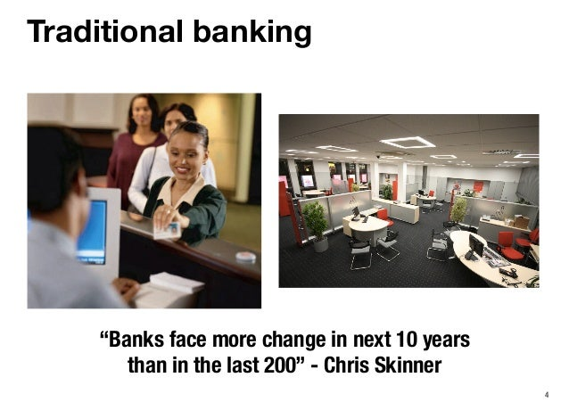 """4 Traditional banking """"Banks face more change in next 10 years than in the last 200"""" - Chris Skinner"""