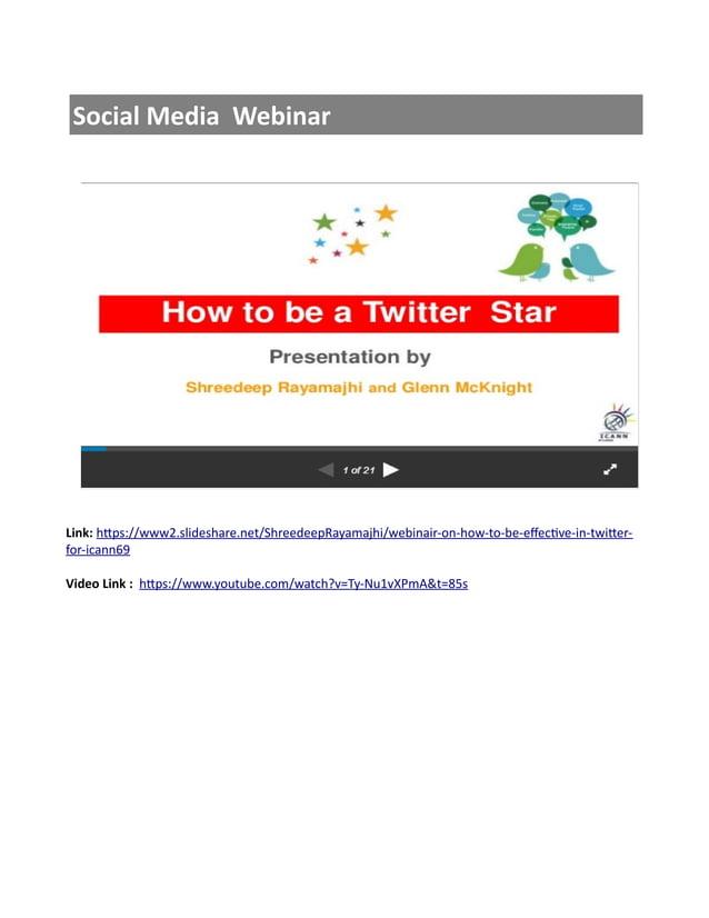 Social Media Webinar Link: https://www2.slideshare.net/ShreedeepRayamajhi/webinair-on-how-to-be-effective-in-twitter- for-...