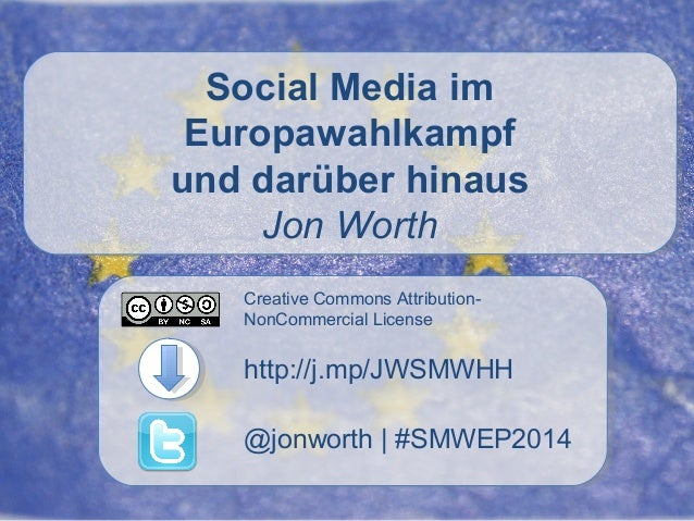 Social Media im Europawahlkampf und darüber hinaus Jon Worth Creative Commons AttributionNonCommercial License  http://j.m...