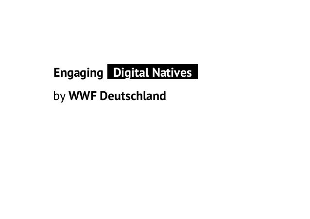 Engaging Digital Natives by WWF Deutschland