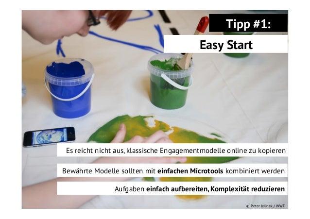 Tipp #1: Easy Start  Es reicht nicht aus, klassische Engagementmodelle online zu kopieren Bewährte Modelle sollten mit ein...