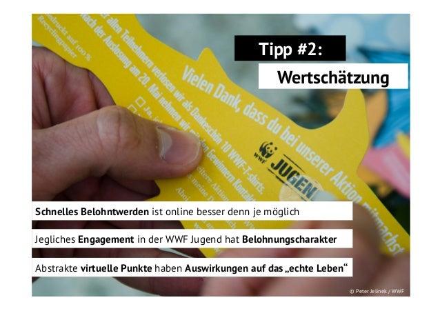 Tipp #2: Wertschätzung  Schnelles Belohntwerden ist online besser denn je möglich Jegliches Engagement in der WWF Jugend h...