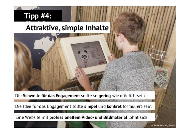 Tipp #4: Attraktive, simple Inhalte  Die Schwelle für das Engagement sollte so gering wie möglich sein. Die Idee für das E...