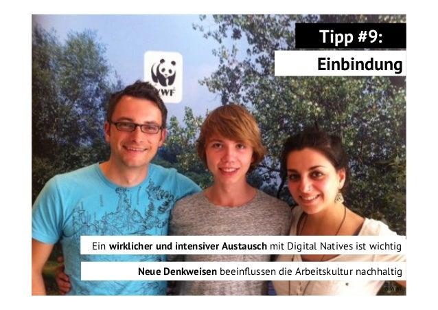 Tipp #9: Einbindung  Ein wirklicher und intensiver Austausch mit Digital Natives ist wichtig Neue Denkweisen beeinflussen d...