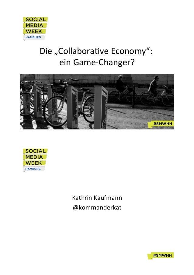 "Die$""Collabora,ve$Economy"":$ $ ein$Game6Changer? $  CC$BY6SA$3.0$Enrico$Campana$  $ $ Kathrin$Kaufmann$ @kommanderkat$ $"
