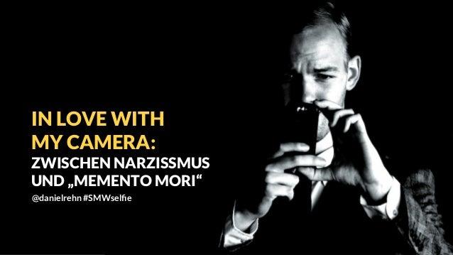 """IN LOVE WITH MY CAMERA: ZWISCHEN NARZISSMUS UND """"MEMENTO MORI"""" @danielrehn #SMWselfie"""