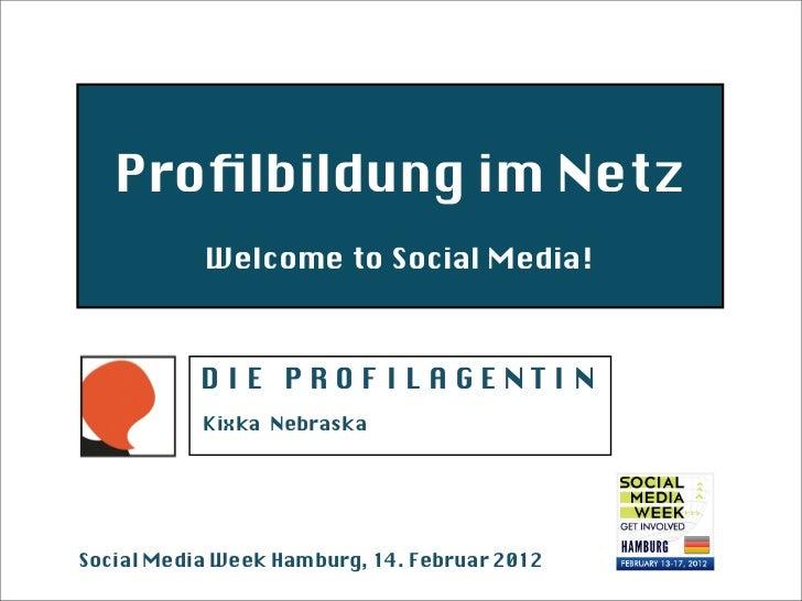 Profilbildung im Netz           Welcome to Social Media!           DIE PROFILAGENTIN           Kixka NebraskaSocial Media W...