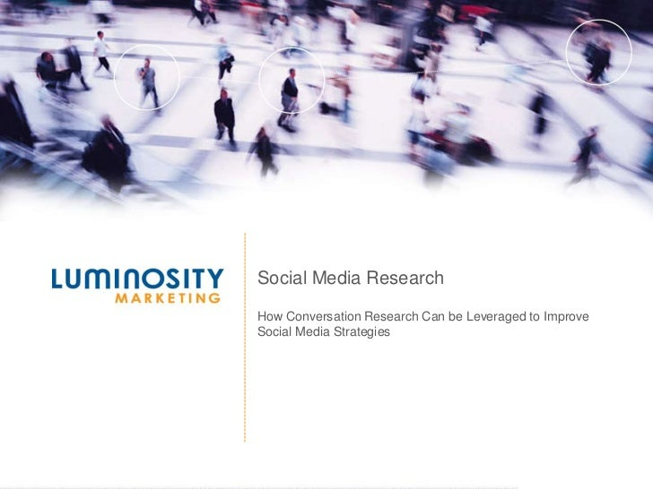 Social Media Research<br />How Conversation Research Can be Leveraged to Improve Social Media Strategies<br />