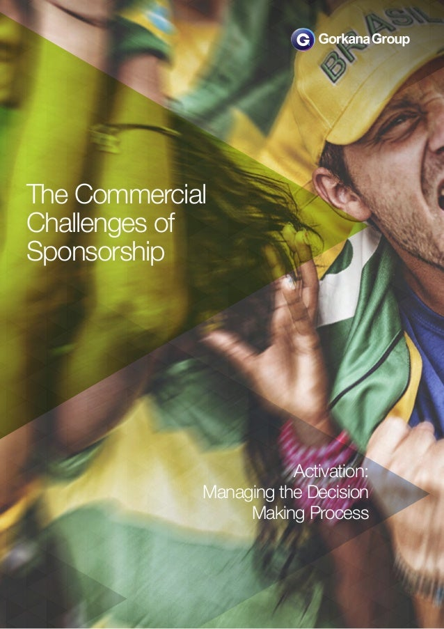 Activation:  Managing the Decision  Making Process  The Commercial  Challenges of  Sponsorship