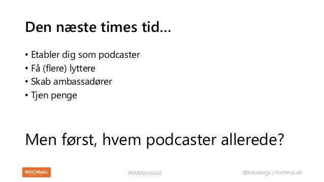 Podcasting: At starte, flere lyttere, ambassadører og tjen penge! Slide 2