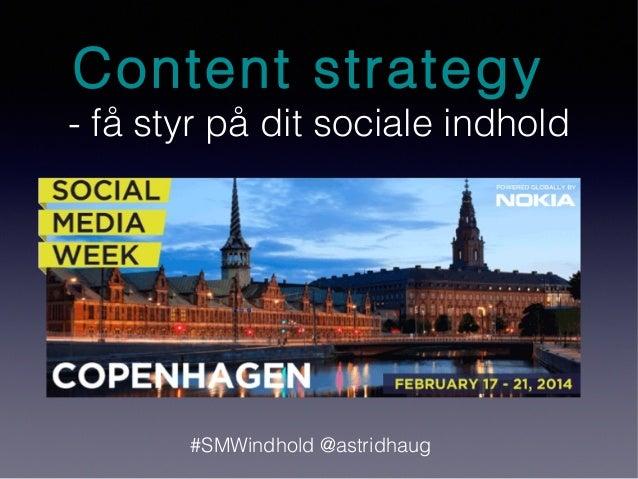 Content strategy  - få styr på dit sociale indhold  #SMWindhold @astridhaug